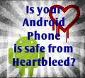 Your Android smartphone can be affected by Heartbleed. Check it with Heartbleed Detector.